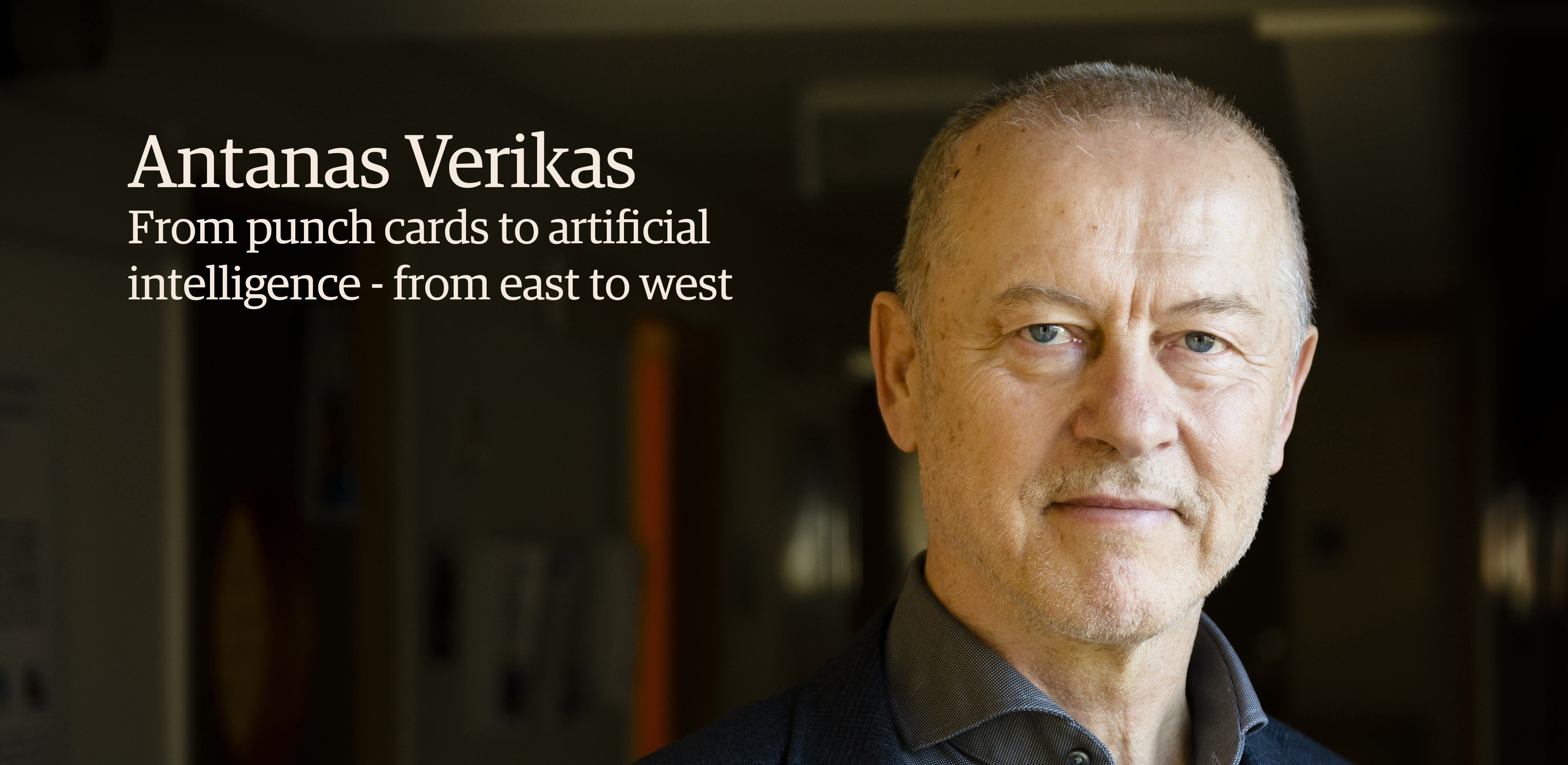 Meet Antanas Verikas. From punch cards to artificiell intelligence - from east to west